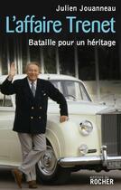 Couverture du livre « L'affaire Trenet ; bataille pour un héritage » de Julien Jouanneau aux éditions Rocher