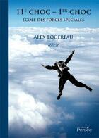 Couverture du livre « 11e choc-1er choc ; école des forces spéciales » de Alex Logereau aux éditions Persee