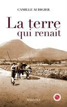 Couverture du livre « La terre qui renaît » de Camille Audigier aux éditions Marivole