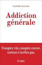 Couverture du livre « Addiction générale » de Isabelle Sorente aux éditions Lattes