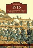 Couverture du livre « 1916 ; de la fournaise de Verdun à la boue de la Somme » de Gilles Vauclair aux éditions Editions Sutton