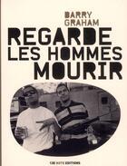 Couverture du livre « Regarde les hommes mourir » de Barry Graham aux éditions 13e Note