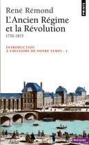 Couverture du livre « Introduction à l'histoire de notre temps t.1 ; l'Ancien Régime et la Révolution » de Rene Remond aux éditions Points