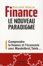Couverture du livre « Finance : le nouveau paradigme ; comprendre la finance et l'économie avec Mandelbrot, Taleb,... » de Philippe Herlin aux éditions Organisation