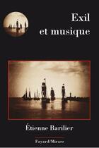 Couverture du livre « Exil et musique » de Etienne Barilier aux éditions Fayard