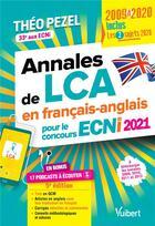 Couverture du livre « Annales de LCA en français-anglais pour le concours ECNI 2021 - inclus : les 2 sujets 2020 - en bonus » de Theo Pezel aux éditions Vuibert