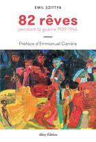 Couverture du livre « 82 rêves pendant la guerre ; 1939-1945 » de Emile Szittya aux éditions Allary