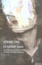 Couverture du livre « En suivant Emma ; pièce historique sur Emma Goldman, anarchiste et féministe américaine » de Howard Zinn aux éditions Agone