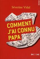 Couverture du livre « Comment j'ai connu papa » de Severine Vidal aux éditions Rouergue