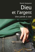 Couverture du livre « Dieu et l'argent, une parole à oser » de Daniel Marguerat aux éditions Cabedita