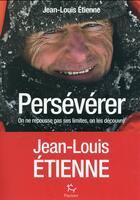 Couverture du livre « Persévérez ! on ne repousse pas ses limites, on les découvre... » de Jean-Louis Etienne aux éditions Paulsen