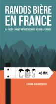 Couverture du livre « Randos bière en France ; la façon la plus rafraîchissante de voir la France » de Fabienne Luisier et Benoit Luisier aux éditions Helvetiq