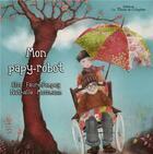 Couverture du livre « Mon papy-robot » de Nathalie Mossmann et Elsa Faure-Pompey aux éditions La Plume De L'argilete