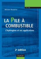 Couverture du livre « La pile à combustible ; l'hydrogène et ses applications (2e édition) » de Meziane Boudellal aux éditions Dunod