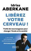 Couverture du livre « Libérez votre cerveau ! traité de neurosagesse pour changer l'école et la société » de Idriss Aberkane aux éditions Pocket