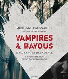 Couverture du livre « Vampires & bayous ; sexe, sang et décadence, la résurrection d'un mythe en Louisiane » de Morgane Caussarieu aux éditions Mnemos