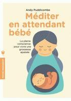 Couverture du livre « Méditer en attendant bébé » de Andy Puddicombe aux éditions Marabout
