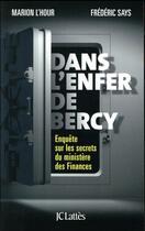 Couverture du livre « Dans l'enfer de Bercy » de Frederic Says et Marion Lhour aux éditions Lattes