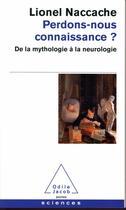 Couverture du livre « Perdons-nous connaissance ? de la mythologie à la neurologie » de Lionel Naccache aux éditions Odile Jacob