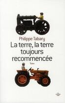 Couverture du livre « La terre, la terre toujours recommencée » de Philippe Tabary aux éditions Cherche Midi