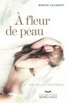 Couverture du livre « À fleur de peau (2e édition) » de Martin Laliberte aux éditions Quebec Livres
