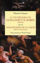 Couverture du livre « La vie exécrable de Guillemette Babin, sorcière ; Magdeleine de la croix, abbesse diabolique » de Maurice Garcon aux éditions Millon