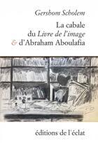 Couverture du livre « La cabale du livre de l'image et d'Abraham Aboulafia » de Gershom Scholem aux éditions Eclat