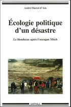 Couverture du livre « Écologie politique d'un désastre ; le honduras après l'ouragan Mitch » de Andre-Marcel D Ans aux éditions Karthala