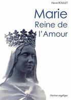 Couverture du livre « Marie Reine de l'amour » de Herve Roullet aux éditions Docteur Angelique