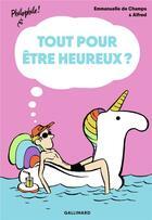 Couverture du livre « Tout pour être heureux ? » de Alfred et Emmanuelle De Champs aux éditions Gallimard-jeunesse