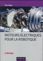 Couverture du livre « Moteurs électriques pour la robotique (3e édition) » de Pierre Maye aux éditions Dunod