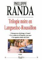 Couverture du livre « Trilogie noire en Languedoc-Roussillon » de Philippe Randa aux éditions Dualpha