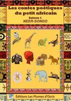 Couverture du livre « Les contes poétiques du petit Africain t.1 » de Neer Songo aux éditions Les Plumes D'ocris