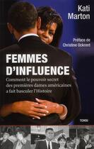 Couverture du livre « Femmes d'influence ; comment le pouvoir secret des premières dames américaines a fait basculer l'histoire » de Kati Marton aux éditions Tchou