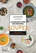 Couverture du livre « Le grand livre des bonnes soupes ; 200 recettes pour toutes les saisons » de Julie Schwob et Guillaume Czerw aux éditions La Martiniere