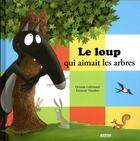 Couverture du livre « Le loup qui aimait les arbres » de Orianne Lallemand et Eleonore Thuillier aux éditions Philippe Auzou