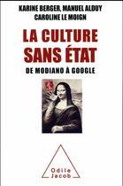 Couverture du livre « La culture sans Etat ; de Modiano à Google » de Cecile Alduy et Caroline Le Moign et Karine Berger aux éditions Odile Jacob