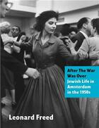 Couverture du livre « Leonard freed after the war was over: jewish life in amsterdam in the 1950s » de Leonard Freed aux éditions Schilt