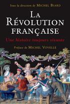 Couverture du livre « La Révolution française ; une histoire toujours vivante » de Michel Biard aux éditions Tallandier