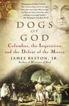 Couverture du livre « Dogs of god ; Columbus, the Inquisition, and the defeat of the Moors » de James Reston aux éditions