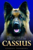 Couverture du livre « Cassius - The True Story of a Courageous Police Dog » de Thorburn Gordon aux éditions Blake John Digital