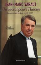 Couverture du livre « Un avocat pour l'histoire ; mémoires interrompus, 1933-2005 » de Jean-Marc Varaut aux éditions Flammarion