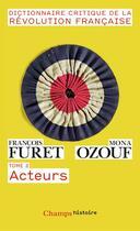 Couverture du livre « Dictionnaire critique de la revolution francaise t.2 ; acteurs » de Mona Ozouf et Francois Furet aux éditions Flammarion
