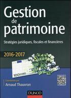 Couverture du livre « Gestion de patrimoine ; stratégies juridiques, fiscales et financières (édition 2016/2017) » de Arnaud Thauvron aux éditions Dunod