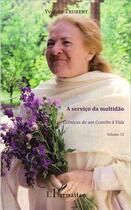 Couverture du livre « A servico da multidao t.12 ; cronicas de um convite a vida » de Yvonne Trubert aux éditions L'harmattan