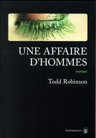 Couverture du livre « Une affaire d'hommes » de Todd Robinson aux éditions Gallmeister