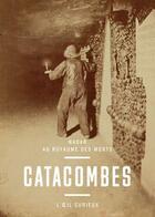 Couverture du livre « Catacombes ; Nadar au royaume des morts » de Sylvie Aubenas aux éditions Bibliotheque Nationale De France