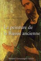 Couverture du livre « La peinture de la Russie ancienne ; mosaïques, fresques, icônes, enluminures » de Vera Traimond aux éditions Giovanangeli