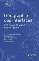Couverture du livre « Géographie des interfaces ; une nouvelle vision des territoires » de Paul Allard aux éditions Quae