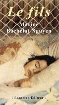 Couverture du livre « Le fils » de Marine Bachelot Nguyen aux éditions Lansman